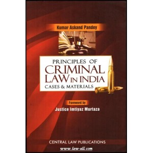 Dr. Kumar Askand Pandey's Principles of Criminal Law in India - Cases & Material by Central Law Publications