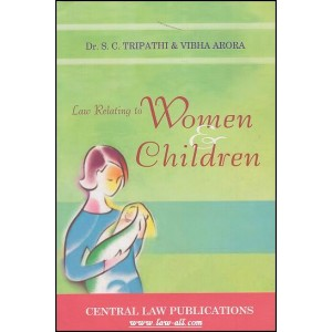 Central Law Publication's Law Relating to Women & Children for B.S.L & L.L.B Law Students by Dr. S. C. Tripathi & Vibha Arora