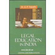 Central Law Publication's Legal Education in India by Dr. G. P. Tripathi