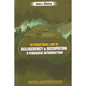 Central Law Publication's International Law of Belligerency and Occupation: A Pedagogic Introduction by June L. DSouza