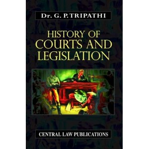 Central Law Publication's History of Courts & Legislation by Dr. G. P. Tripathi