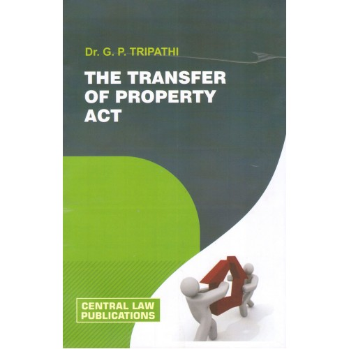 Central Law Publication's The Transfer of Property Act by Dr. G.P. Tripathi