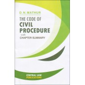 Central Law Publication's The Code of Civil Procedure, 1908 (CPC) with Chapter Summary by Adv. D. N. Mathur