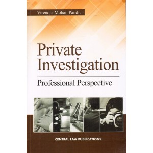 Private Investigation : Professional Perspective by Virendra Mohan Pandit | Central Law Publications