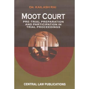 Central Law Publication's Moot Court Pre-Trial Preparation and Participation in Trial Proceedings by Dr. Kailash Rai