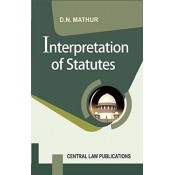 Central Law Publication's Interpretation of Statutes For B.S.L & L.L.B by D. N. Mathur