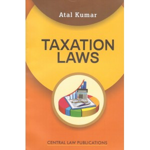 Central Law Publication's Taxation Laws For B.S.L & L.L.B by Atal kumar
