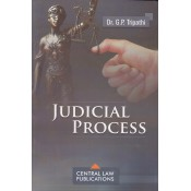 Central Law Publication's Judicial Process for LLB & LLM by Dr. G. P. Tripathi