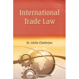 Central Law Publications International Trade Law by Dr. Ishita Chatterjee