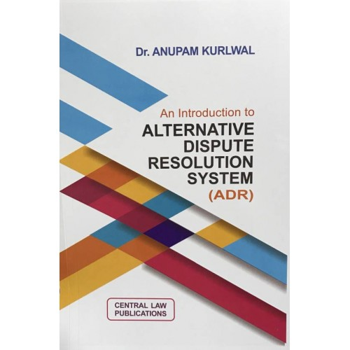 Central Law Publication's An Introdunction to Alternative Dispute Resolution System [ADR] For BSL & LL.B by Dr. Anupam Kurlwal