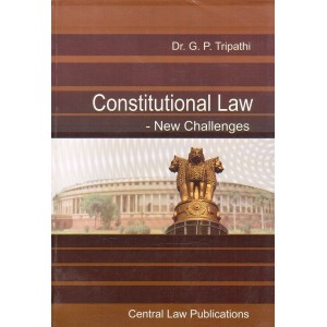 Central Law Publications Constitutional Law - New Challenges by Dr. G. P. Tripathi