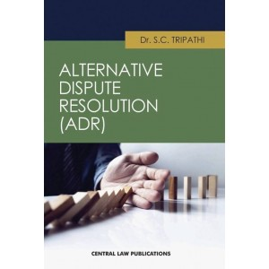 Central Law Publication's Alternative Dispute Resolution (ADR) by Dr. S. C. Tripathi