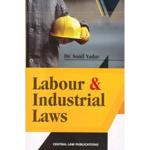 Central Law Publication's Labour & Industrial Laws for LL.B & LL.M by Dr. Sunil Yadav