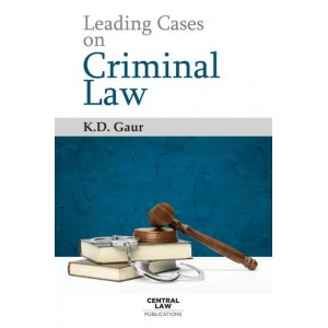 Central Law Publication's Leading Cases on Criminal Law by K. D. Gaur