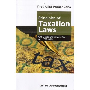 Central Law Publication's Principles of Taxation Laws with Goods & Services Tax Act, 2017 (GST) by Prof. Ullas Kumar Saha