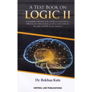 Central Law Publication's A Text Book on Logic  II for Law Students by Dr. Rekha Kale