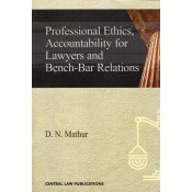 Central Law Publication's Professional Ethics, Accountability for Lawyers and Bench-Bar Relations by D. N. Mathur