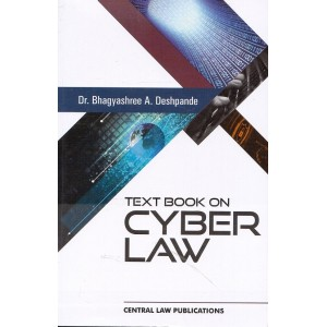 Central Law Publication's Textbook on Cyber Law for LL.B by Dr. Bhagyashree A. Deshpande