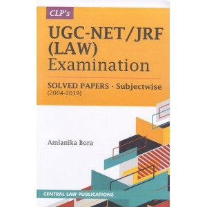 Central Law Publication's UGC-NET / JRF (Law) Examination Solved Papers - Subjectwise (2004-2019) by Amlanika Bora