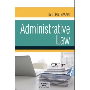 Central Law Publication's Administrative Law for BALLB & LLB by Dr. U. P. D. Kesari