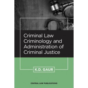 Central Law Publication's Criminal Law, Criminology and Administration of Criminal Justice by K. D. Gaur