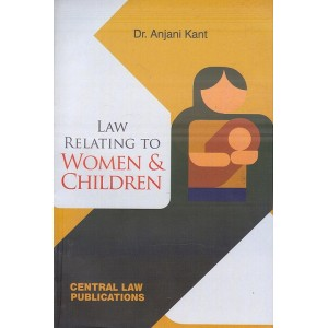 Central Law Publication's Law Relating to Women & Children For LL.B & LL.M by Dr. Anjani Kant
