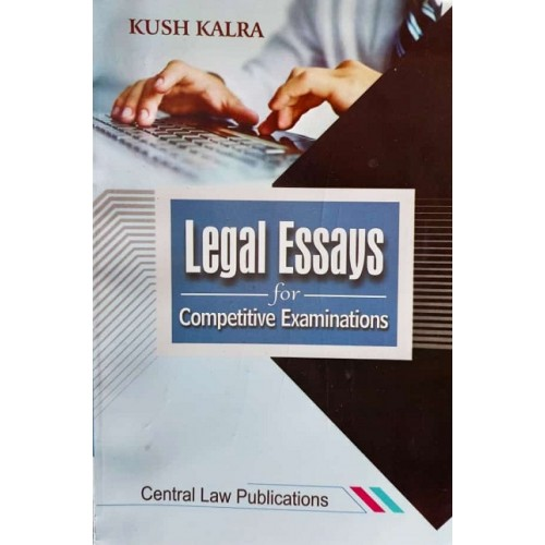 Central Law Publication's Legal Essays for Competitive Examinations by Kush Kalra