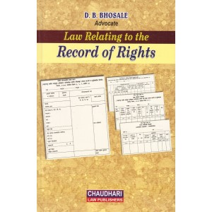 Chaudhari's Law Relating to the Record of Rights [HB] by D. B. Bhosale