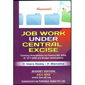 Commercial's Job Work Under Central Excise by P. Veera Reddy & P. Mamatha (Budget 2014 Edition)