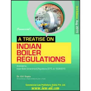 Commercial Law Publisher's Treatise on Indian Boiler Regulations, 2015 by Dr. S. V. Gupta