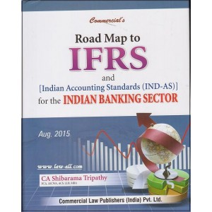 Commercial's Road Map to IFRS and Indian Accounting Standards (IND-AS) for the Indian Banking Sector [HB] by CA. Shibarama Tripathy
