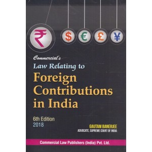 Commercial's Law Relating to Foreign Contributions in India [FCRA] by Adv. Gautam Banerjee