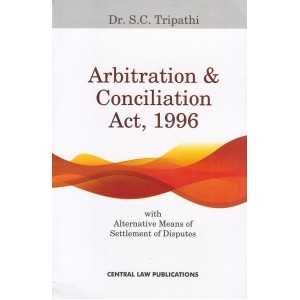 Central Law Publication's Arbitration & Conciliation Act, 1996 by Dr. S. C. Tripathi