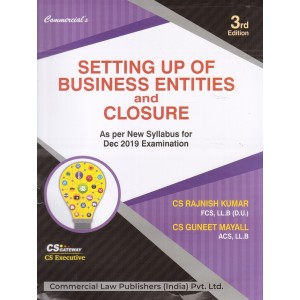 Commercial's Setting Up of Business Entities & Closure for CS Executive December 2019 Exam [New Syllabus] by CS. Rajnish Kumar, CS. Guneet Mayall