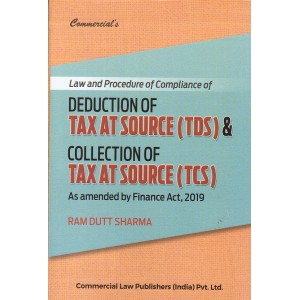 Commercial's Law & Procedure of Compliance of Deduction of Tax Source (TDS) & Collection of Tax at Source (TCS) by Ram Dutt Sharma