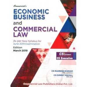 Commercial's Economic Business and Commercial Law for CS Executive June 2019 Exam [New Syllabus] by CS. Rajnish Kumar, CS. Guneet Mayall