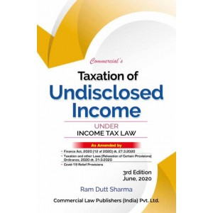 Commercial's Taxation Of Undisclosed Income Under Income tax Law By Ram Dutt Sharma [Edn. 2020]