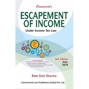 Commercial's Escapement of Income Under Income Tax Law by Ram Dutt Sharma [Edn. 2020]
