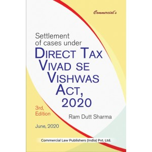 Commercial's Settlement of cases under Direct Tax Vivad se Vishwas Act 2020 by Ram Dutt Sharma