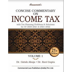 Commercial's Concise Commentary On Income Tax with Tax Planning, Problems & Solutions for A.Y 2020-21 & 2021-22 by Dr. Girish Ahuja & Dr. Ravi Gupta [2 Volumes]