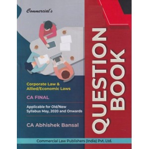 Commercial's Corporate Law & Allied / Economic Laws Question Book/Bank For CA Final May 2020 Exam Old & New Syllabus by CA Abhishek Bansal