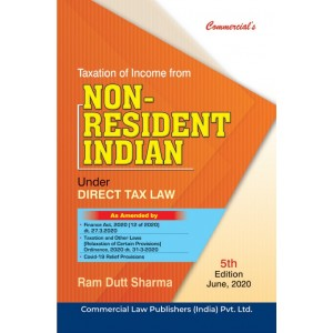 Commercial's Taxation of Income of Non Resident Indian [NRI] under Direct Tax Law by Ram Dutt Sharma [Edn. 2020]