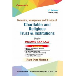 Commercial's Formation, Management and Taxation of Charitable and Religious Trust & Institutions under Income Tax Law by Ram Dutt Sharma [2020 Edn.]