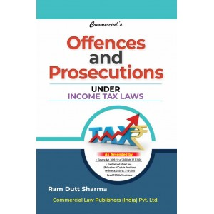 Commercial's Offences & Prosecutions Under Income Tax Law by Ram Dutt Sharma [2020 Edn.]
