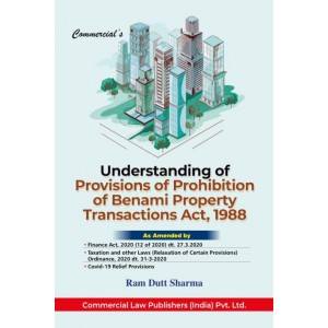 Commercial's Understanding of Provisions of Prohibition of Benami Property Transactions Act, 1988 By Ram Dutt Sharma [2020 Edn.]