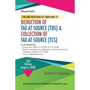 Commercial's Law & Procedure of Compliance of Deduction of Tax Source (TDS) & Collection of Tax at Source (TCS) by Ram Dutt Sharma [Edn. 2020]
