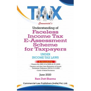 Commercial's Understanding of Faceless Income Tax E-Assessment Scheme for Taxpayers Under Income Tax Laws by Ram Dutt Sharma