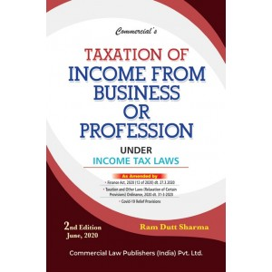 Commercial's Taxation of Income from BUSINESS OR PROFESSION under Income Tax Act by Ram Dutt Sharma [Edn. 2020]