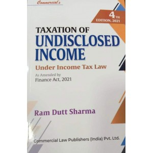 Commercial's Taxation Of Undisclosed Income Under Income tax Law By Ram Dutt Sharma [Edn. 2021]