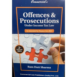 Commercial's Offences & Prosecutions Under Income Tax Law by Ram Dutt Sharma [2021 Edn.]